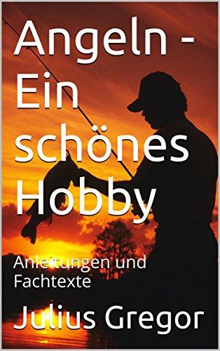 Angeln - Ein schönes Hobby: Anleitungen und Fachtexte