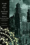 Wealth and Power in Provincial Mexico: Michoacán from the Late Colony to the Revolution by Margaret Chowning (1999-09-01)