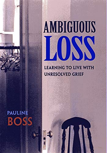 Ambiguous Loss (Learning to Live with Unresolved Grief)