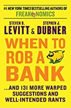 When To Rob A Bank: And 131 More Warped Suggestions and Well-Intended Rants by Steven D Levitt (May 05,2015)
