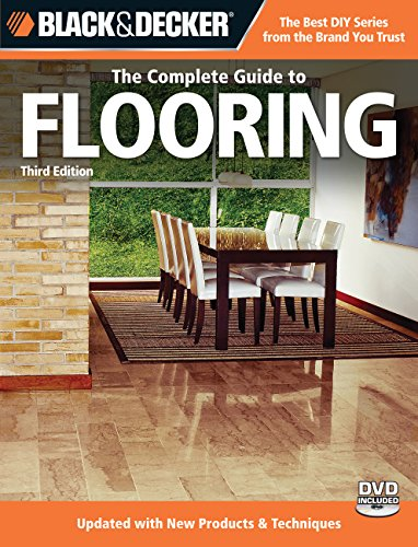 Black + Decker The Complete Guide to Flooring, with DVD (Black + Decker Complete Guide To...): Updated with New Products & Techniques