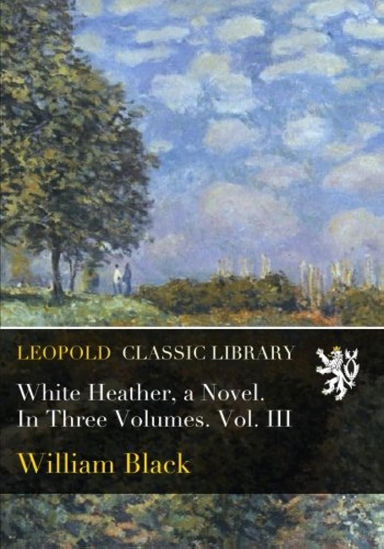 拷問脳適格White Heather, a Novel. In Three Volumes. Vol. III