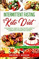 Intermittent Fastingand Keto Diet: Your Essential Guide to Living the Keto Lifestyle and Easily Learn the Ultimate Fat Burning Combination of Intermittent Fasting