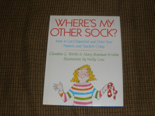 Where's My Other Sock?: How to Get Organized and Drive Your Parents and Teachers Crazy