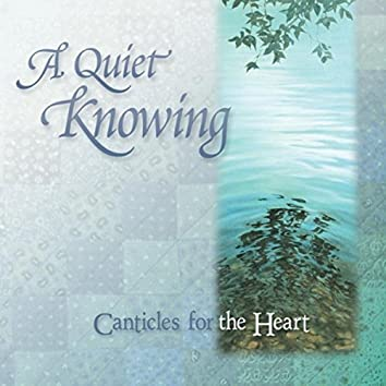 A Quiet Knowing - Canticles for the Heart