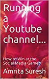 Running a Youtube channel...: How to Win at the Social Media Game! (English Edition)