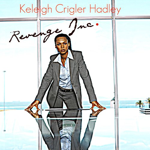 Revenge, Inc.                   By:                                                                                                                                 Keleigh Crigler Hadley                               Narrated by:                                                                                                                                 Daniel Harris Sr.                      Length: 5 hrs and 49 mins     2 ratings     Overall 1.0