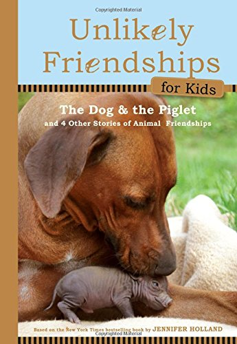 Compare Textbook Prices for Unlikely Friendships for Kids: The Dog & The Piglet: And Four Other Stories of Animal Friendships  ISBN 9780761170129 by Holland, Jennifer S.