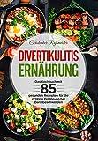 Divertikulitis Ernährung: Das Kochbuch mit 85 gesunden Rezepten für die richtige Ernährung bei Darmbeschwerden (German Edition)
