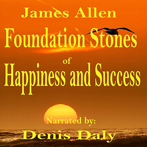 Foundation Stones to Happiness and Success                   By:                                                                                                                                 James Allen                               Narrated by:                                                                                                                                 Denis Daly                      Length: 39 mins     Not rated yet     Overall 0.0