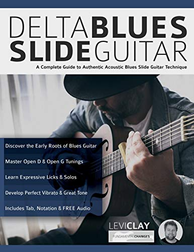 Delta Blues Slide Guitar: A Complete Guide to Authentic Acoustic Blues Slide Guitar: Creative Concepts to Master the Language of Bebop Jazz-Blues Guitar