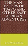 The Man-Eaters of Tsavo and Other East African Adventures (English Edition)