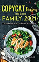 Copycat Recipes For Your Family 2021: Flavours From Your Favorite Restaurant.