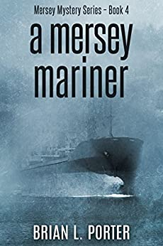 A Mersey Mariner: Death Arrives On The Morning Tide (Mersey Murder Mysteries Book 4) by [Brian L. Porter]