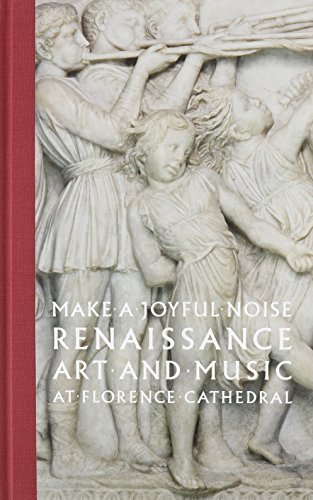 [(Make a Joyful Noise: Renaissance Art and Music at Florence Cathedral)] [Author: Gary M. Radke] published on (November, 2014)