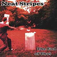 The End of That by Neat Stripes (2002-05-03)