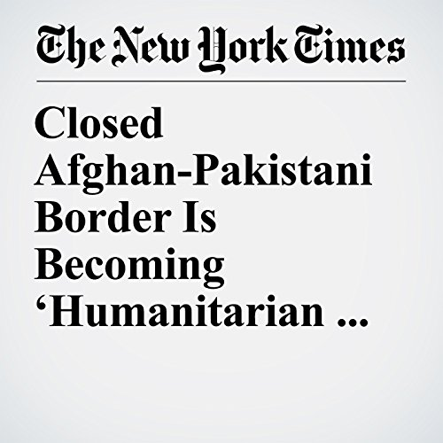 Closed Afghan-Pakistani Border Is Becoming 'Humanitarian Crisis' copertina