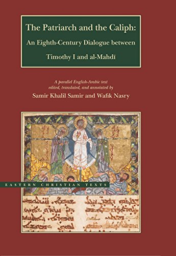 The Patriarch and the Caliph: An Eighth-Century Dialogue between Timothy I and al-Mahdi (BYU - Eastern Christian Texts)