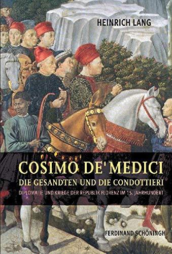Cosimo de' Medici, die Gesandten und die Condottieri: Diplomatie und Kriege der Republik Florenz im 15. Jahrhundert