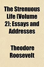 The Strenuous Life (Volume 2); Essays and Addresses