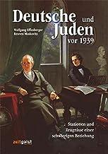 Deutsche und Juden vor 1939: Stationen und Zeugnisse einer schwierigen Beziehung