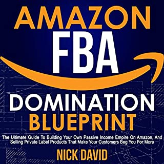 Amazon FBA Domination Blueprint     The Ultimate Guide to Building Your Own Passive Income Empire on Amazon, and Selling Private Label Products That Make Your Customers Beg You for More              By:                                                                                                                                 Nick David                               Narrated by:                                                                                                                                 Frank DiPiazza                      Length: 3 hrs and 3 mins     33 ratings     Overall 4.8