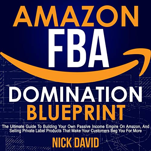 Amazon FBA Domination Blueprint     The Ultimate Guide to Building Your Own Passive Income Empire on Amazon, and Selling Private Label Products That Make Your Customers Beg You for More              By:                                                                                                                                 Nick David                               Narrated by:                                                                                                                                 Frank DiPiazza                      Length: 3 hrs and 3 mins     26 ratings     Overall 4.8