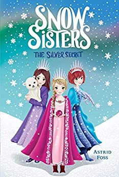 The Silver Secret (Snow Sisters Book 1) by [Astrid Foss, Monique Dong]
