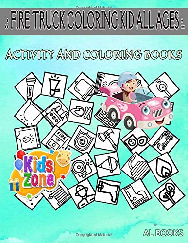Fire Truck Coloring Kid All Ages: 45 Coloring Fire Extinguisher, Emergency, Hose, Alarm, Boot, Ambulance, Fire, Axe For Kids Ages 8-12 Image Quizzes Words Activity And Coloring Book