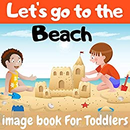 Let's go to the beach: image book for toddlers : ocean life book for toddlers : discover the beach by [Alberto Natsuko]