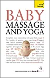 Baby Massage and Yoga: An authoritative guide to safe, effective massage and yoga exercises designed to benefit baby (Teach Yourself)