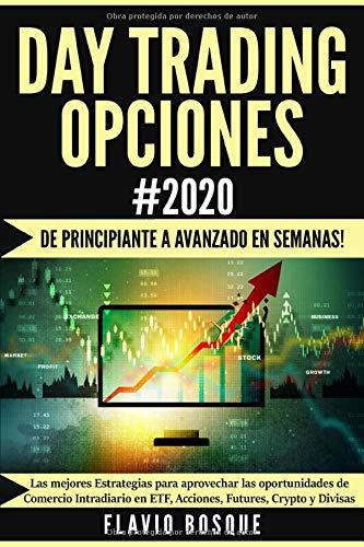 Day Trading Opciones #2020: ¡De principiante a avanzado en semanas! Las mejores Estrategias para aprovechar las oportunidades de Comercio Intradiario en ETF, Acciones, Futures, Crypto y Divisas