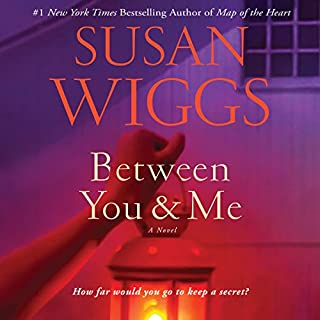 Between You and Me     A Novel              By:                                                                                                                                 Susan Wiggs                               Narrated by:                                                                                                                                 Tanya Eby,                                                                                        Adam Verner                      Length: 10 hrs and 55 mins     117 ratings     Overall 4.4