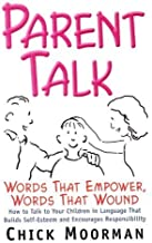 Parent Talk: Words That Empower, Words That Wound by Moorman, Chick (1998) Hardcover