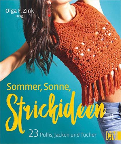 Sommer, Sonne, Strickideen: 23 Pullis, Jacken und Tücher. Leichter Sommerstrick für Streetstyle und Fashiontrends