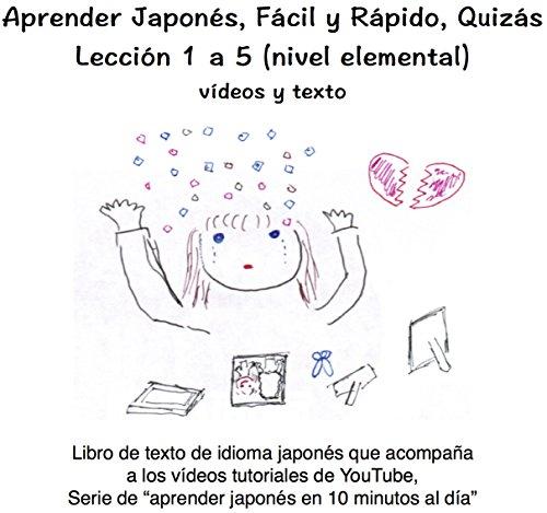 Aprender Japonés, Fácil y Rápido, Quizás (Lección 1 a 5): Libro de texto de idioma japonés que acompaña a los vídeos tutoriales de YouTube (Aprender Japonés en 10 minutos al día)