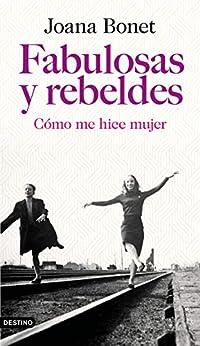 Fabulosas y rebeldes: Cómo me hice mujer (Áncora & Delfín) de [Joana Bonet]