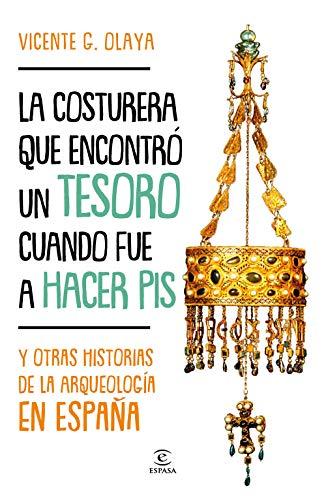 La costurera que encontró un tesoro cuando fue a hacer pis: Y otras historias de la arqueología en España (F. COLECCION)