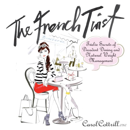 The French Twist: Twelve Secrets of Decadent Dining and Natural Weight Management cover art