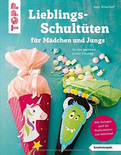Lieblingsschultüten für Mädchen und Jungs (kreativ.kompakt): Für den perfekten ersten Schultag. Mit Vorlagen in Originalgröße und Plotterdateien zum Download