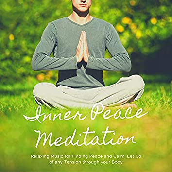 Inner Peace Meditation: Relaxing Music for Finding Peace and Calm, Let Go of any Tension through your Body