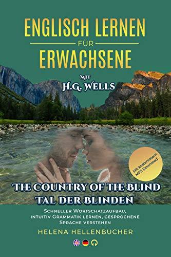 ENGLISCH LERNEN FÜR ERWACHSENE mit H.G.Wells The Country of Blind- Tal der Blinden: Schneller Wortschatzaufbau, intuitiv Grammatik lernen, gesprochene Sprache verstehen. Mit kostenlosem MP3-Download