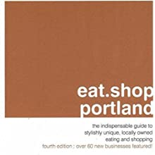 eat.shop portland: The Indispensible Guide to Stylishly Unique, Locally Owned Eating and Shopping