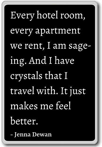 Elke hotelkamer, elk appartement dat we huren, ben ik. - Jenna Dewan citaten koelkast magneet