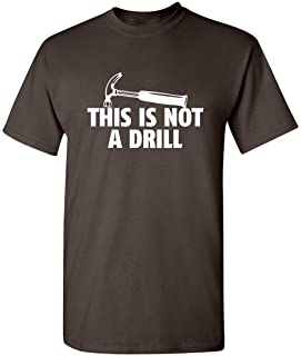 Feelin Good Tees This is Not A Drill Mens Tools Sarcastic Novelty Adult Very Funny T-Shirt