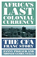 Africa's Last Colonial Currency: The CFA Franc Story
