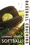 Baseball Coaching Learning To Pitch Softball: Softball Pitching Techniques (English Edition)