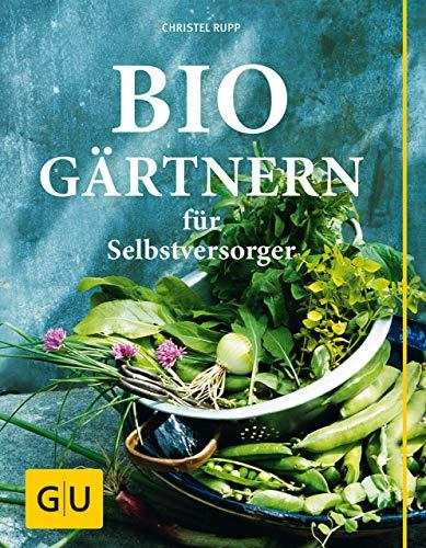 Biogärtnern für Selbstversorger (GU Garten Extra)