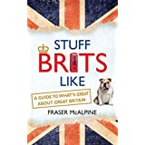Stuff Brits Like: A Guide to What's Great about Great Britain (English Edition)