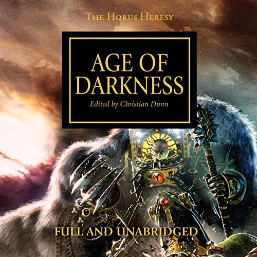 Age of Darkness     The Horus Heresy, Book 16              By:                                                                                                                                 John French,                                                                                        Graham McNeill,                                                                                        Dan Abnett,                   and others                          Narrated by:                                                                                                                                 Gareth Armstrong,                                                                                        Martyn Ellis,                                                                                        Jonathan Keeble                      Length: 12 hrs and 28 mins     20 ratings     Overall 4.7